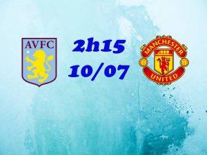 Dự đoán Aston Villa vs Man Utd, 2h15 ngày 10/7