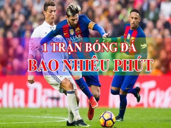 moi-tran-bong-da-co-bao-nhieu-phut-theo-luat-bong-da