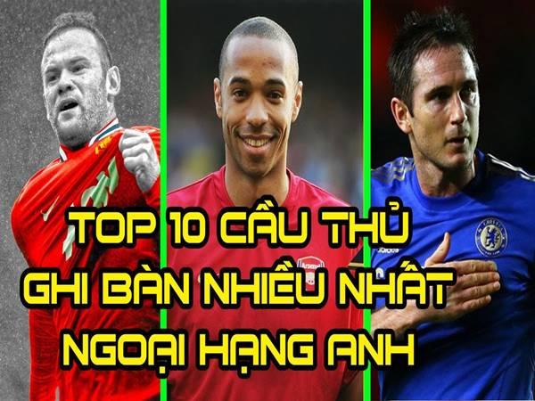 top-10-cau-thu-ghi-nhieu-ban-thang-nhat-ngoai-hang-anh