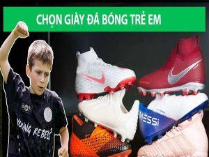Kinh nghiệm chọn giày đá bóng cho trẻ em phù hợp