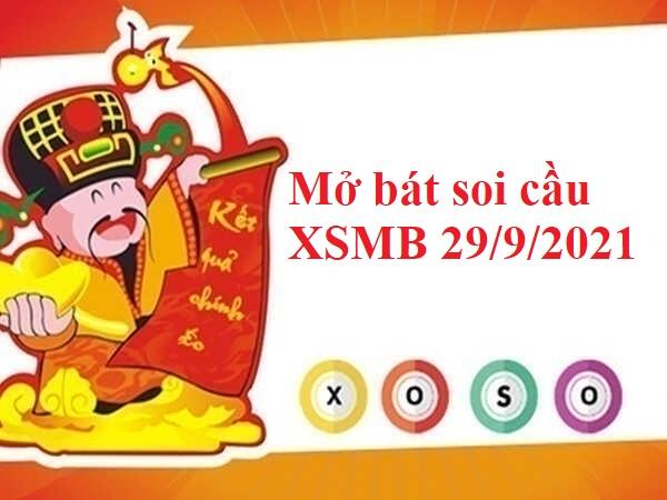 Mở bát soi cầu KQXSMB 29/9/2021 hôm nay