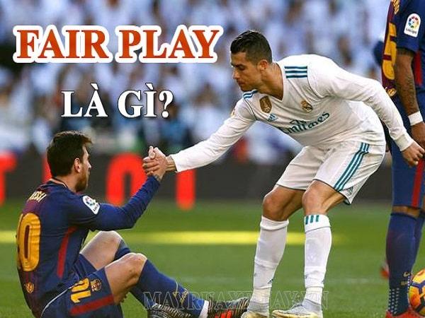 Fair play là gì? Luật thi đấu fair play trên sân cỏ?